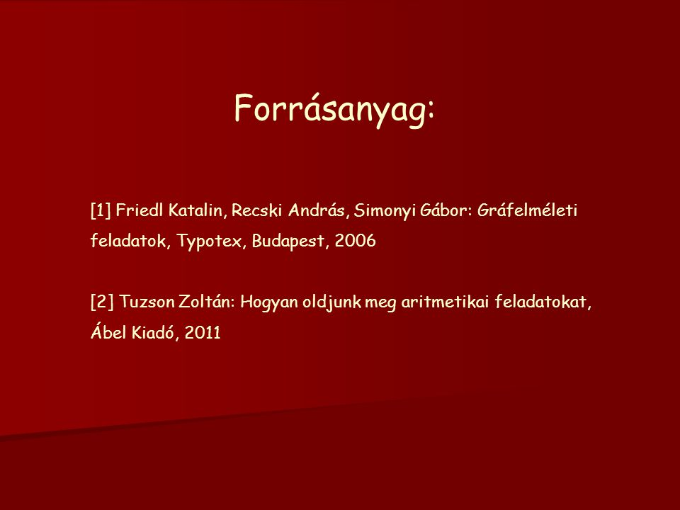 Forrásanyag: [1] Friedl Katalin, Recski András, Simonyi Gábor: Gráfelméleti. feladatok, Typotex, Budapest, 2006.